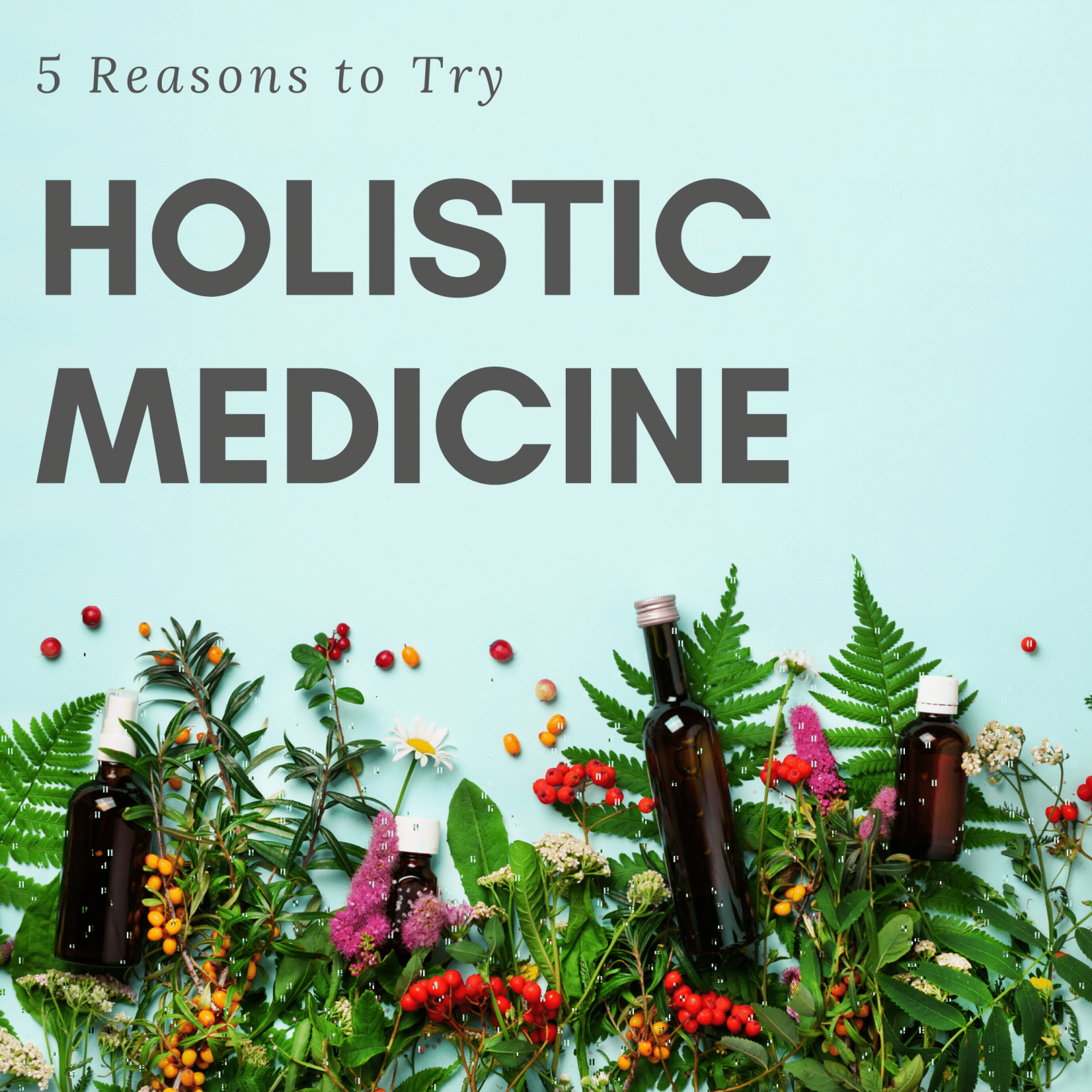 5 Reasons to Try Holistic Medicine